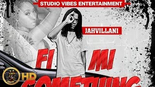 Jahvillani - Fi Mi Something [Game Changer Riddim] March 2016