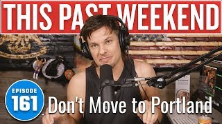 Don't Move to Portland | This Past Weekend w/ Theo Von #161