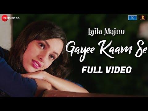Gayee Kaam Se - Full Video | Laila Majnu | Avinash Tiwary & Tripti Dimri | Dev N, Amit S & Meenal J