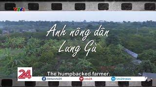 """Cảm xúc về câu chuyện """"Anh nông dân lưng gù"""" - Tin Tức VTV24"""