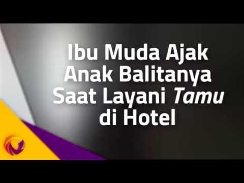 "Ibu Ajak Anaknya saat Layani ""Tamu"" di Hotel"