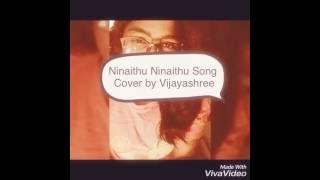 Ninaithu Ninaithu Song Cover by Vijayashree