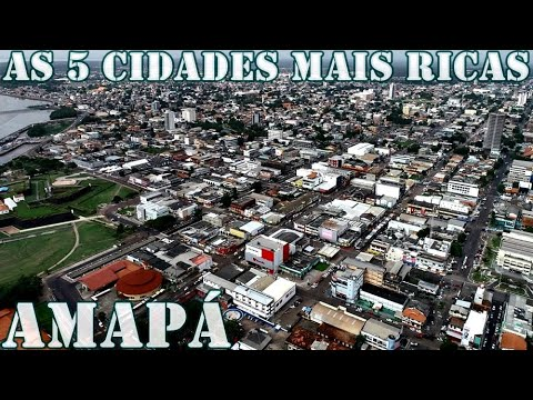 AS 5 CIDADES MAIS RICAS DO AMAPÁ - CONHEÇA AS CIDADES MAIS RICAS (PIB NOMINAL)