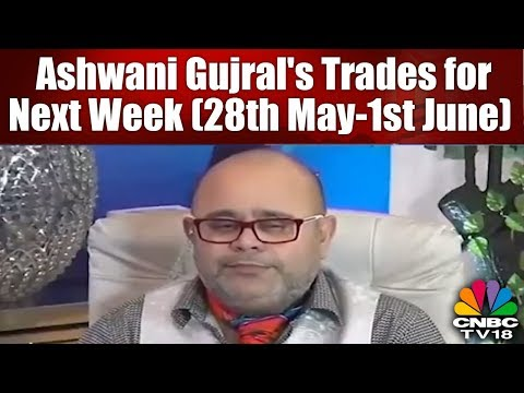 Ashwani Gujral's Trades for Next Week (28th May-1st June) |  Taking Stock | CNBC TV18