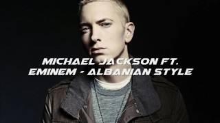 Michael Jackson FT. Eminem - Albanian Style