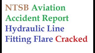 NTSB Aviation Accident Report Hydraulic Line Fitting Flare Cracked