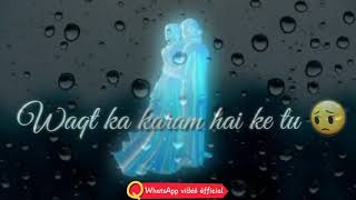Waqt Ka Karam Hai ke tu baitha hai mere Rubaru. Status by WhatsApp video official