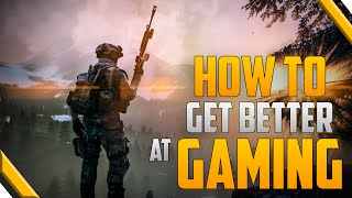 10 Tips To Get Better At Gaming! | How To Improve Your Skills & Setup