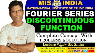LECTURE NO 4 FOURIER SERIES FOR DISCONTINUOUS FUNCTIONS BY S K  SINHA