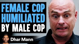 FEMALE COP Humiliated By Male Cop, What Happens Next Is Shocking | Dhar Mann