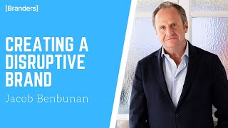 How to create a Disruptive Brand | Branders Magazine | Jacob Benbunan Interview
