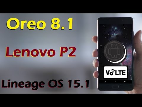 Install Volte Android Oreo 8 1 in Lenvo P2 with FP Gesture (Lineage OS  15 1)Stable Full Review