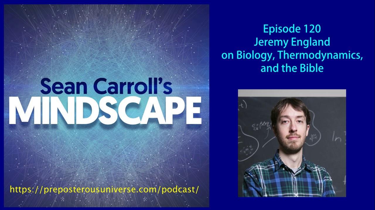 Mindscape 120 | Jeremy England on Biology, Thermodynamics, and the Bible