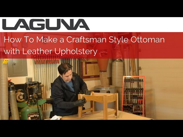How To Make a Craftsman Style Ottoman with Leather Upholstery | Laguna Tools