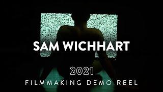 SAM WICHHART | Filmmaking Reel | 2021 | Director