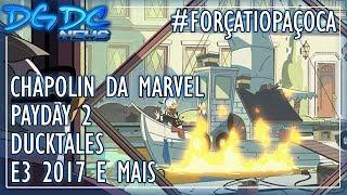 Chapolin da Marvel, PAYDAY 2, Ducktales, E3 2017 e Mais - DGDC NEWS #248 #ForçaTioPaçoca