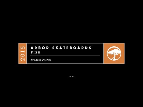 Arbor Skateboards :: 2015 Product Profiles - Fish