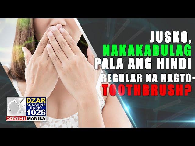 Jusko, nakakabulag pala ang hindi regular na nagto-toothbrush?