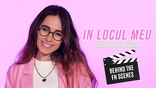 IN LOCUL MEU - ANDRA GOGAN | Behind The Scenes
