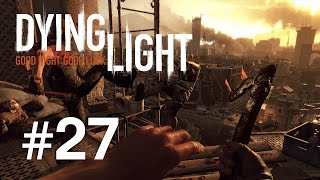 Dying Light | Episodul 27