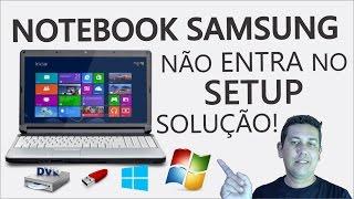 Notebook Samsung não entra no Setup, SOLUÇÃO!