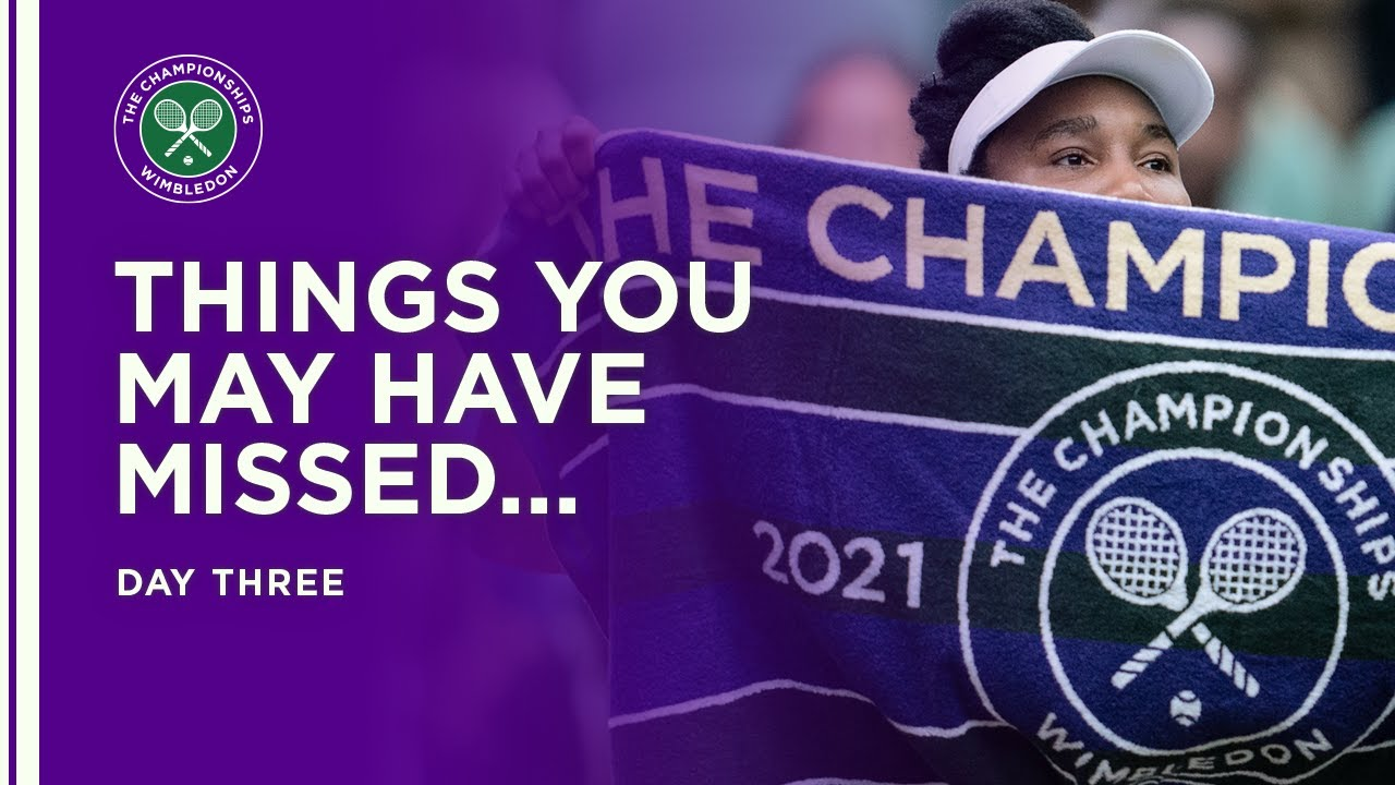 Things You May Have Missed   Day 11   Wimbledon 2021