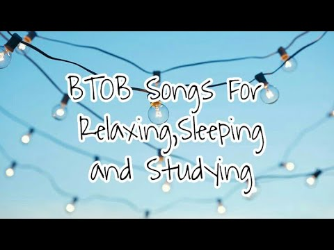 My Favorite BTOB Songs for Relaxing,Sleeping and Studying
