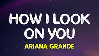 Ariana Grande - How I Look On You (Charlie's Angels Soundtrack) (Lyrics)
