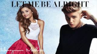 Let Me Be Alright Ariana Grande and Justin Bieber Mashup.mp3