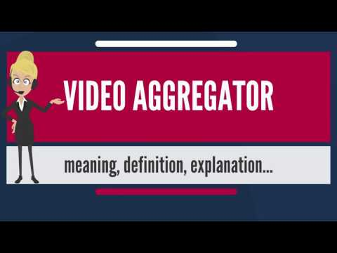 What is VIDEO AGGREGATOR? What does VIDEO AGGREGATOR mean? VIDEO AGGREGATOR meaning & explanation
