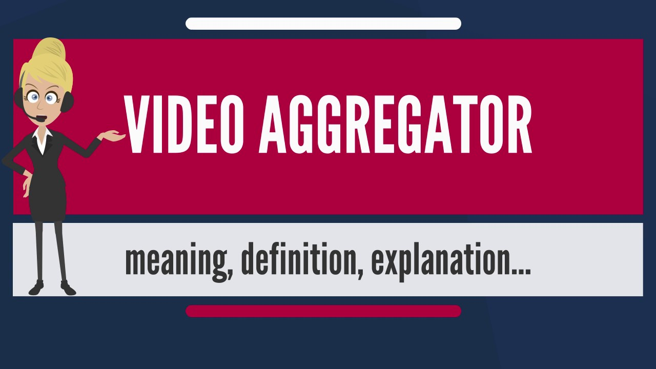what is video aggregator what does video aggregator mean video