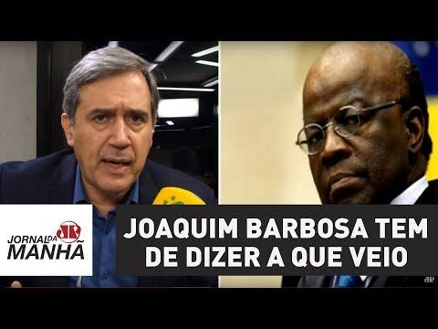 Joaquim Barbosa tem de dizer a que veio | Marco Antonio Villa