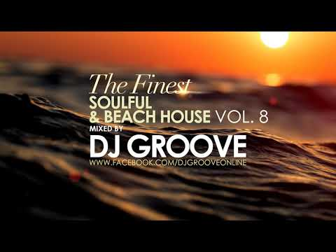 The Finest Soulful & Beach House Vol. #8 Mixed by DJ Groove