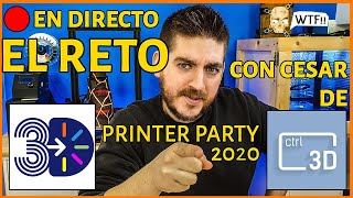 En Directo el RETO de la 3D Printer Party 2020 con Cesar de ...