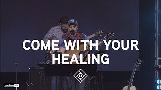"""Come With Your Healing"" 