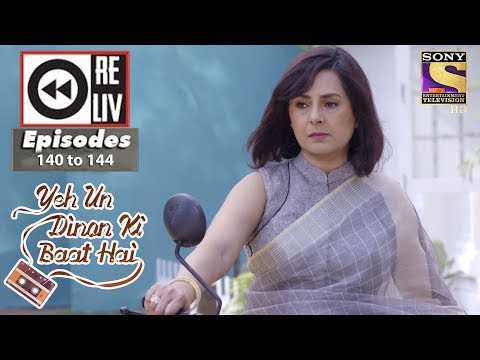 Weekly Reliv - Yeh Un Dinon Ki Baat Hai - 19th Mar To 23rd Mar 2018 - Episode 140 To 144
