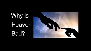 Why is Heaven Bad?