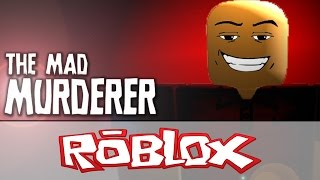 THE MAD MURDERER! | Roblox Gameplay