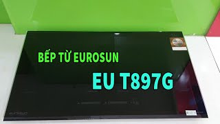 Bếp Từ Eurosun EU T897G - Nhâp khẩu Đức