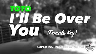 Toto - Ill Be Over You Female Key instrumental guitar karaoke cover with lyrics