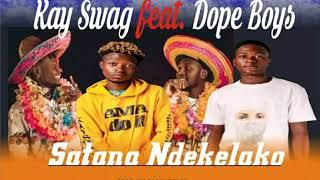 Kay Swag Ft Dope Boys -_ Satana Ndekelako