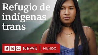 Santuario, el inesperado refugio de indígenas trans en Colombia  | Documental BBC Mundo
