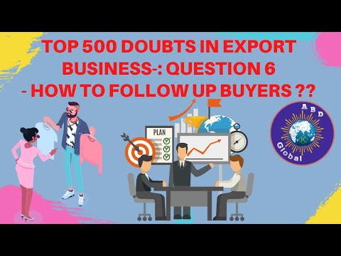 TOP 500 DOUBTS IN EXPORT BUSINESS-:QUESTION 6- HOW TO FOLLOW UP BUYERS ??