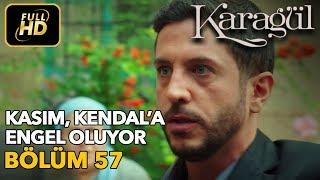 Karagül 57. Bölüm / Full HD (Tek Parça) - Kasım Kendal'a Engel Oluyor