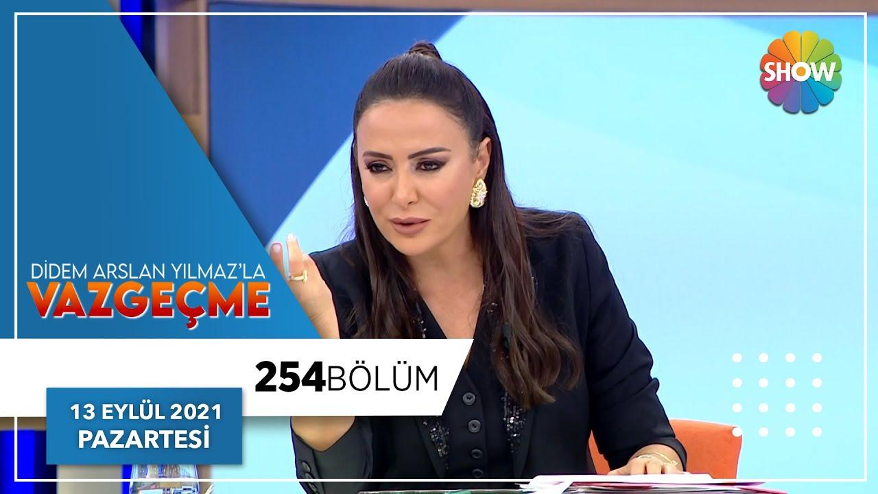 Didem Arslan Yılmaz'la Vazgeçme 254. Bölüm | 13 Eylül 2021