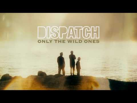 "Dispatch - ""Only The Wild Ones"" [Official Song Audio]"