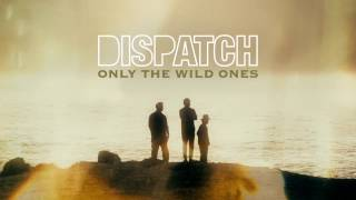 dispatch only the wild ones official song audio