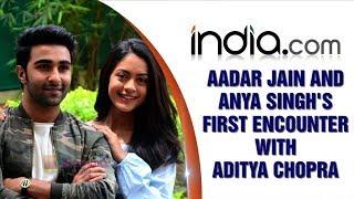 Qaidi Band actors Anya Singh and Aadar Jain talk about their first run in with Aditya Chopra