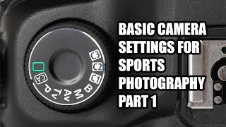 Basic Camera Settings For Sports Photography Part 1