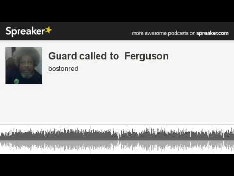 Guard called to  Ferguson (part 1 of 5, made with Spreaker)